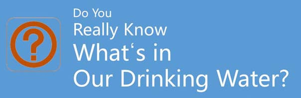 Do You Really Know What's In Our Drinking Water?