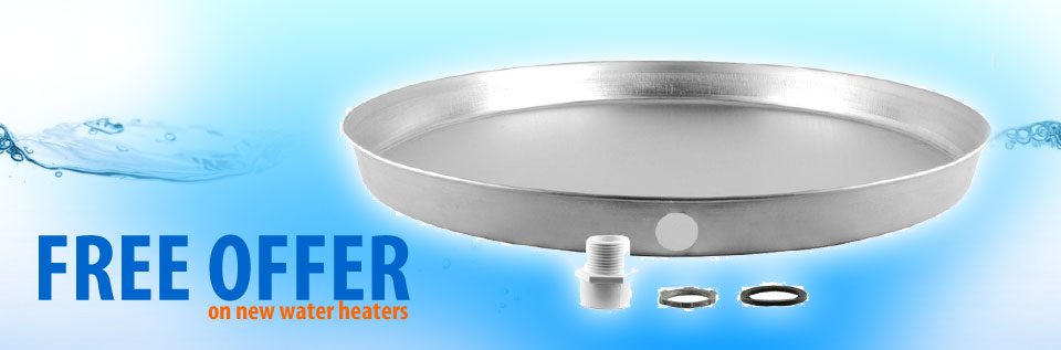 Free Leak Pan With Purchase of Water Heater